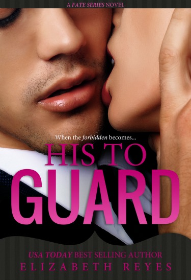 Cover Reveal: His to Guard (Fate #6) by Elizabeth Reyes