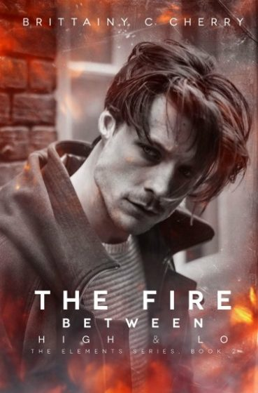 Cover Reveal: The Fire Between High & Lo (Elements #2) by Brittainy C. Cherry