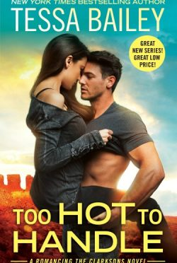 Cover Reveal: Too Hot to Handle (Romancing the Clarksons #1) by Tessa Bailey