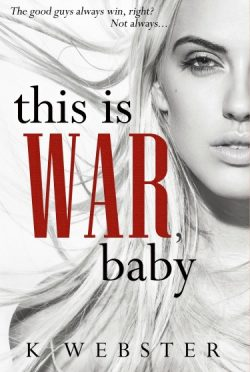 Release Day Blitz + Giveaway: This is War, Baby by K Webster