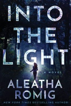 Cover Reveal: Into the Light (The Light #1) by Aleatha Romig