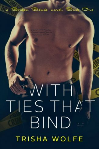 Cover Reveal + Giveaway: With Ties That Bind (Broken Bonds #1) by Trisha Wolfe