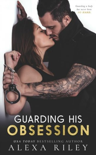 Cover Reveal: Guarding His Obsession by Alexa Riley