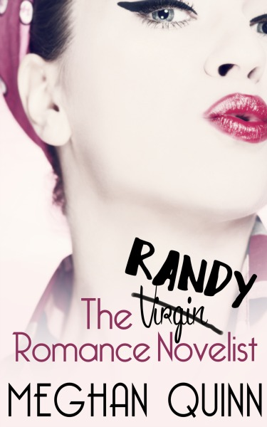 Cover Reveal: The Randy Romance Novelist by Meghan Quinn
