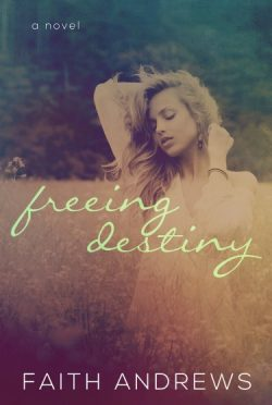 Cover Reveal: Freeing Destiny (Fate #2) by Faith Andrews
