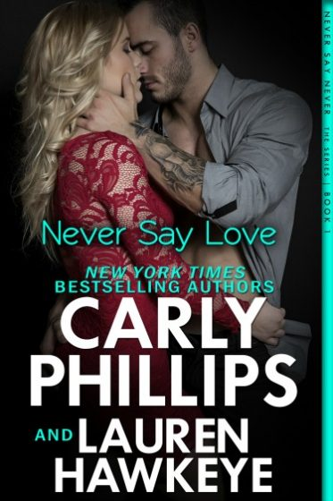 Release Day Blitz: Never Say Love (Never Say Never #1) by Lauren Hawkeye & Carly Phillips