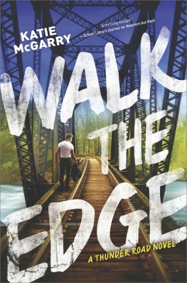Release Day Blitz + Giveaway: Walk the Edge (Thunder Road #2) by Katie McGarry
