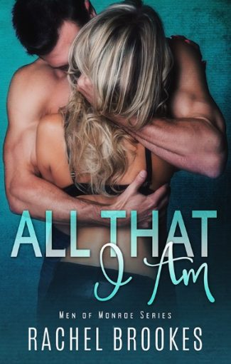 Cover Reveal + Giveaway: All That I Am (Men of Monroe #1) by Rachel Brookes