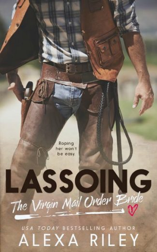 Cover Reveal: Lassoing: The Virgin Mail Order Bride by Alexa Riley