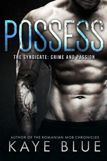 Cover Reveal: Possess (The Syndicate #1) by Kaye Blue
