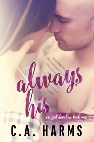 Cover Reveal: Always His (Crazed Devotion #1) by CA Harms