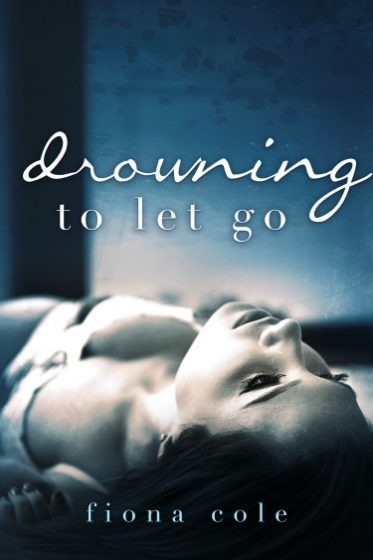 Cover Reveal: Drowning to Let Go by Fiona Cole