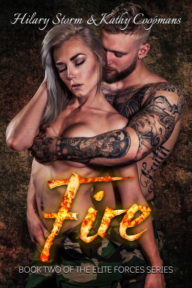 Cover Reveal: Fire (Elite Forces #2) by Hilary Storm & Kathy Coopmans