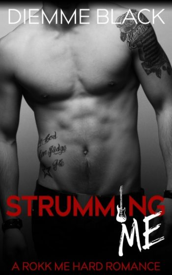 Release Day Blitz: Strumming Me (Rokk Me Hard #2) by Diemme Black
