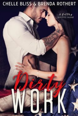 Cover Reveal: Dirty Work (Filthy Politics #1) by Chelle Bliss & Brenda Rothert