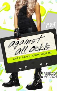 Release Day Blitz + Giveaway: 1984: Against All Odds (Love in the 80's #5) by Rebecca Yarros