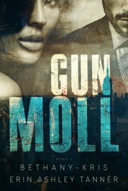 Cover Reveal + Giveaway: Gun Moll (Gun Moll #1) by Bethany-Kris & Erin Ashley Tanner