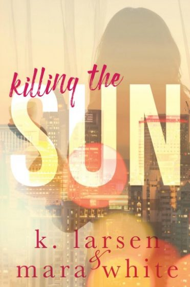 Cover Reveal: Killing the Sun (Vol #1) by K Larsen & Mara White