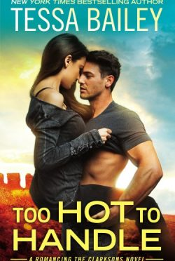 Release Day Blitz: Too Hot to Handle (Romancing the Clarksons #1) by Tessa Bailey