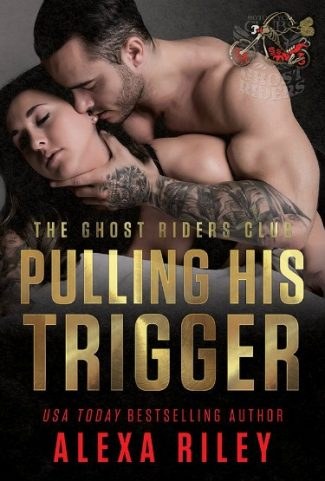 Release Day Blitz: Pulling His Trigger (Ghost Riders MC #4) by Alexa Riley