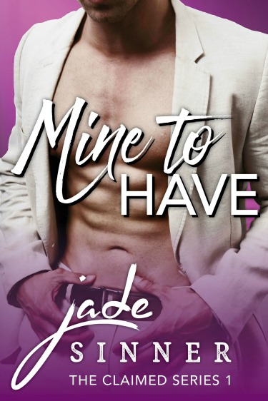 Release Day Blitz: Mine to Have (Claimed #1) by Jade Sinner