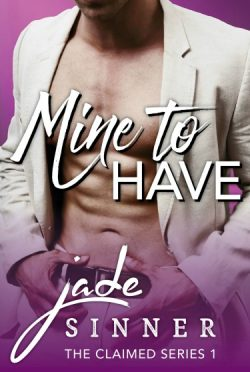 Cover Reveal: Mine to Have (Claimed #1) by Jade Sinner