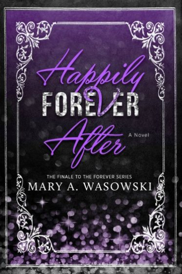Cover Reveal + Giveaway: Happily Forever After (Forever #4) by Mary A Wasowski