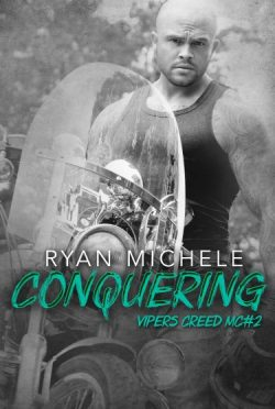 Chapter Reveal: Conquering (Vipers Creed MC #2) by Ryan Michele