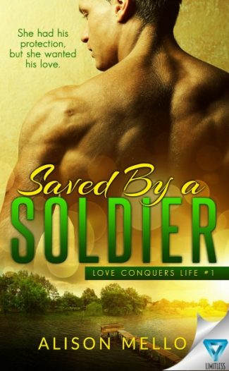 Cover Reveal: Saved by a Soldier (Love Conquers Life #1) by Alison Mello