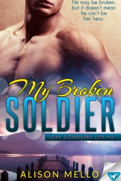 Cover Reveal: My Broken Soldier (Love Conquers Life #2) by Alison Mello