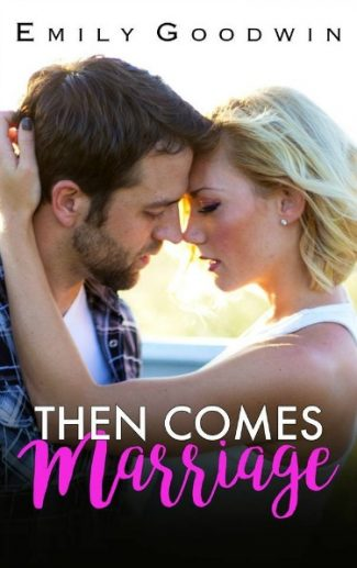 Cover Reveal: Then Comes Marriage by Emily Goodwin