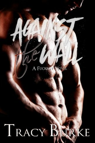 Book Blitz: Against the Wall (Fuckboy #1) by Tracy Burke