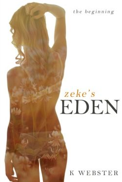 Cover Reveal + Giveaway: Zeke's Eden: The Beginning (Zeke & Eden #1) by K Webster