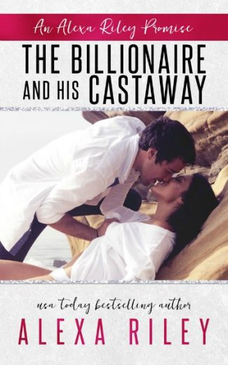 Cover Reveal: The Billionaire's Castaway (Alexa Riley Promises #3) by Alexa Riley