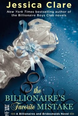 Excerpt Reveal: The Billionaire's Favorite Mistake (Billionaires and Bridesmaids #4) by Jessica Clare