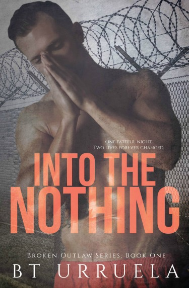 Release Day Blitz: Into the Nothing (Broken Outlaw #1) by BT Urruela