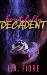 Release Day Blitz: Beautifully Decadent (Beautifully Damaged #3) by LA Fiore