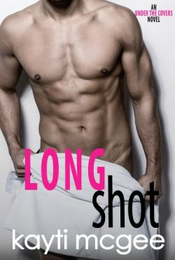 Cover Reveal: Long Shot (Under the Covers #3) by Kayti McGee