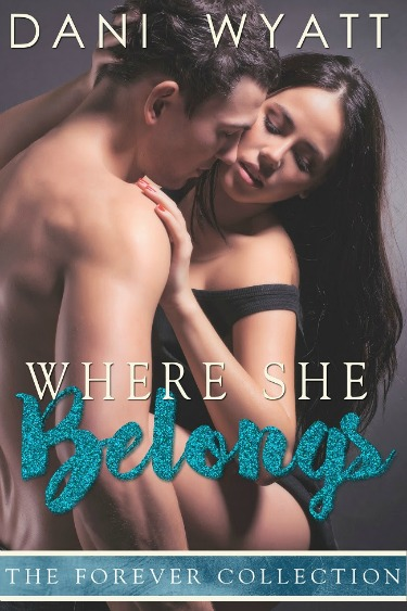 Cover Reveal: Where She Belongs (The Forever Collection #1) by Dani Wyatt