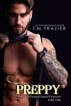 Cover Reveal: Preppy: The Life & Death of Samuel Clearwater, Part One (King #5) by TM Frazier