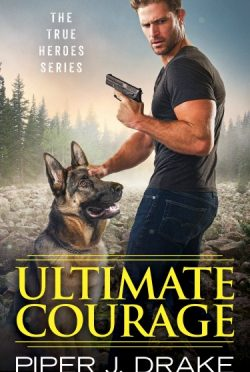 Release Day Blitz + Giveaway: Ultimate Courage (True Heroes #2) by Piper J Drake