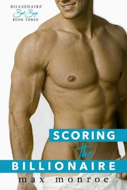 Cover Reveal: Scoring the Billionaire (Billionaire Bad Boys #3) by Max Monroe