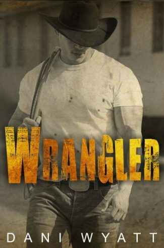 Cover Reveal: Wrangler by Dani Wyatt