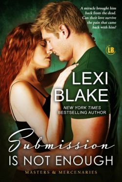Cover Reveal: Submission is Not Enough (Masters and Mercenaries #12) by Lexi Blake