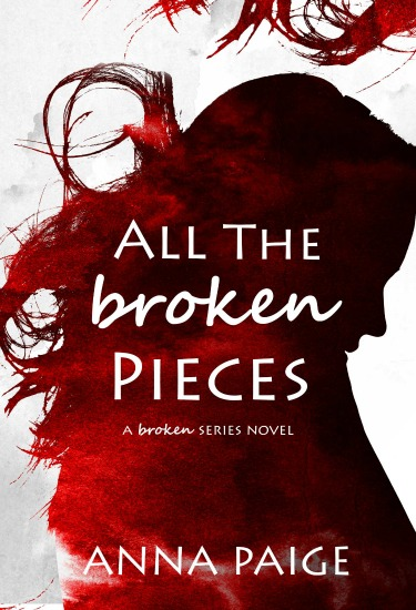 Release Day Blitz + Giveaway: All the Broken Pieces (Broken #3) by Anna Paige
