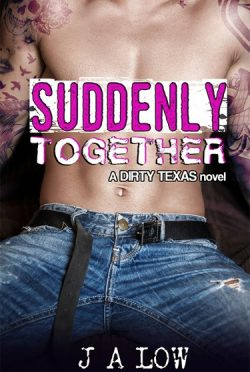 Cover Reveal: Suddenly Together (Dirty Texas #2) by JA Low