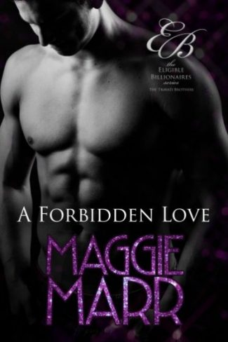 Release Day Blitz: A Forbidden Love (Eligible Billionaires – The Travati Brothers #4) by Maggie Marr