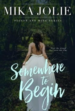 Excerpt Reveal + Giveaway: Somewhere to Begin (Poison & Wine #1) by Mika Jolie