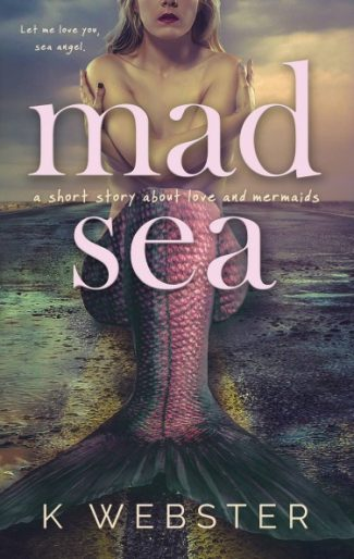 Cover Reveal + Giveaway: Mad Sea by K Webster