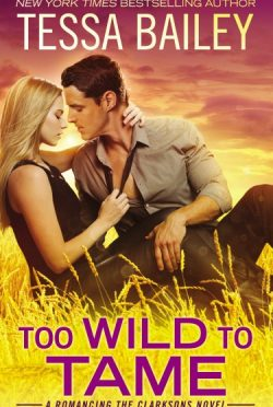 Release Day Blitz: Too Wild to Tame (Romancing the Clarksons #2) by Tessa Bailey